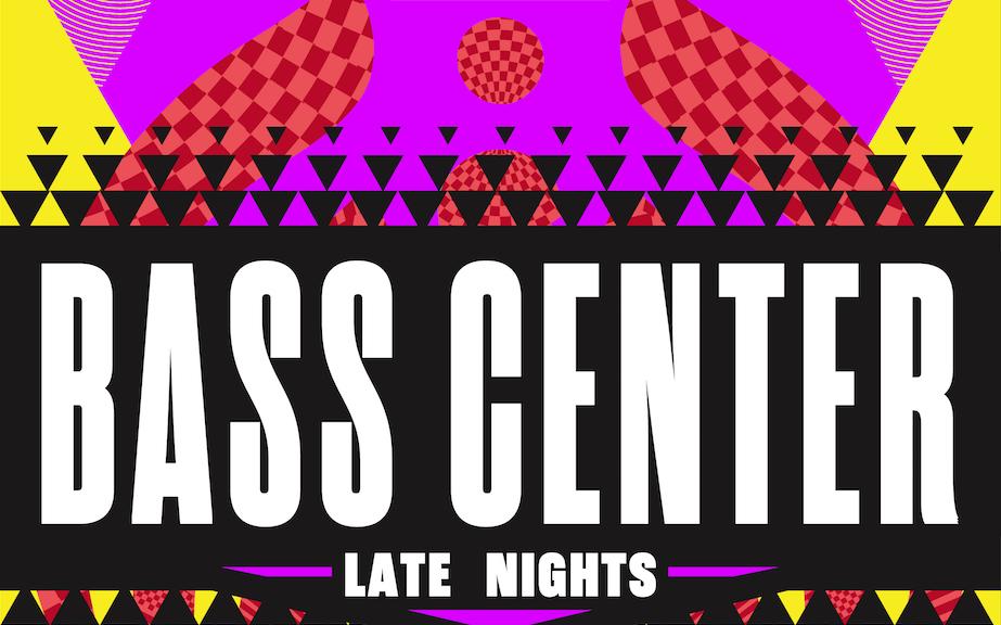 BASS CENTER LATE NIGHTS!